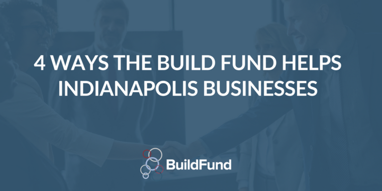 4 Ways the Build Fund Helps Indianapolis Businesses